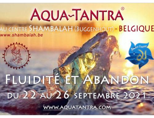 Aqua Tantra- Fluidité & Abandon- 22 au 26 Septembre 2021- Belgique !